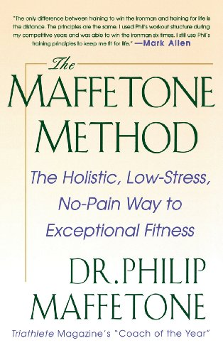 9780071837989: The Maffetone Method: The Holistic, Low-Stress, No-Pain Way to Exceptional Fitness