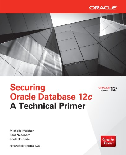 Securing Oracle Database 12c a Technical Primer: Malcher, Michelle