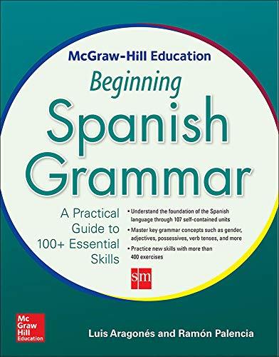 McGraw-Hill Education Beginning Spanish Grammar: A Practical: Palencia, Ramon, Aragones,