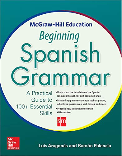 9780071840644: McGraw-Hill Education Beginning Spanish Grammar: A Practical Guide to 100+ Essential Skills