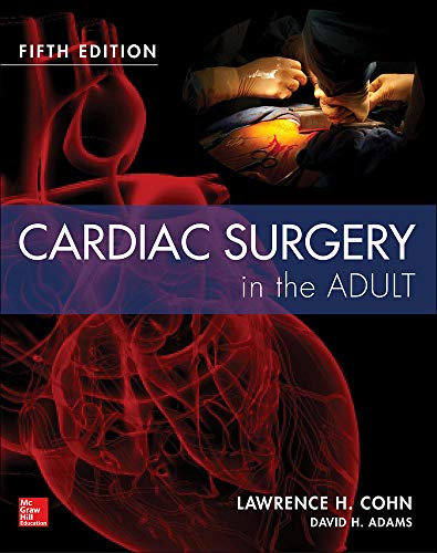 Cardiac Surgery in the Adult Fifth Edition: Lawrence H. Cohn