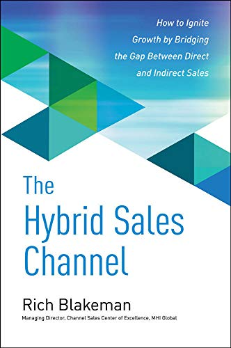 9780071845328: The Hybrid Sales Channel: How to Ignite Growth by Bridging the Gap Between Direct and Indirect Sales