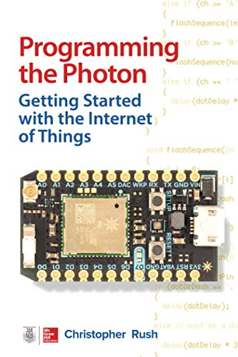 9780071847063: Programming the Spark Photon and Spark Core: Getting Started with the Internet of Things