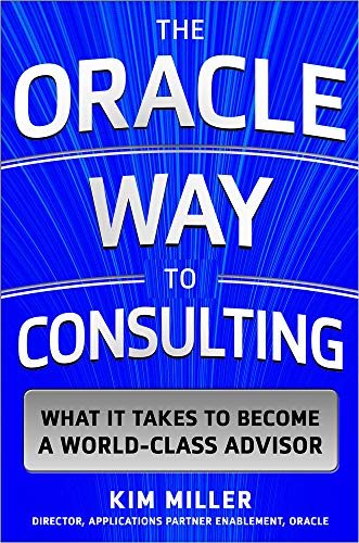 9780071847803: The Oracle Way to Consulting: What It Takes to Become a World-Class Advisor