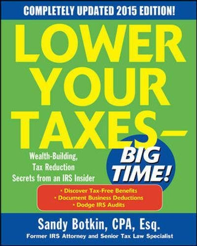 9780071849609: Lower Your Taxes - Big Time! 2015 Edition: Wealth Building, Tax Reduction Secrets from an IRS Insider
