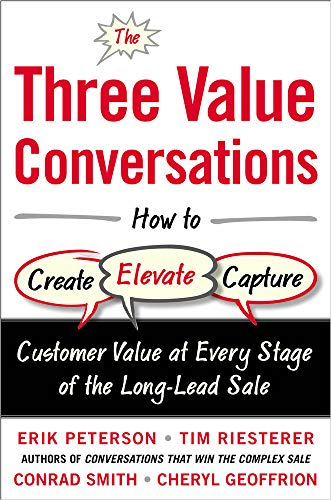 9780071849715: The Three Value Conversations: How to Create, Elevate, and Capture Customer Value at Every Stage of the Long-Lead Sale (Business Books)