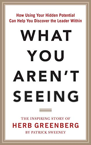 9780071849753: What You Aren't Seeing: How Using Your Hidden Potential Can Help You Discover the Leader Within, The Inspiring Story of Herb Greenberg