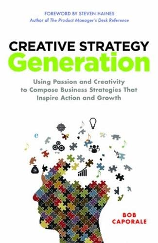 9780071850117: Creative Strategy Generation: Using Passion and Creativity to Compose Business Strategies That Inspire Action and Growth (Business Books)