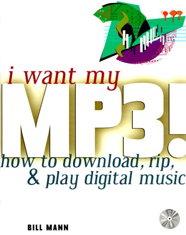 9780072122909: I Want My MP3!: How to Download, Rip, & Play Digital Music