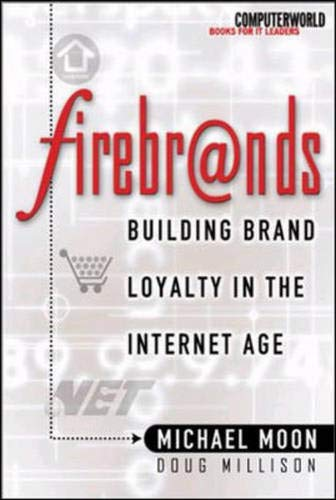 9780072124491: Firebrands!: Building Brand Loyalty in the Internet Age (ComputerWorld Books for IT Leaders)