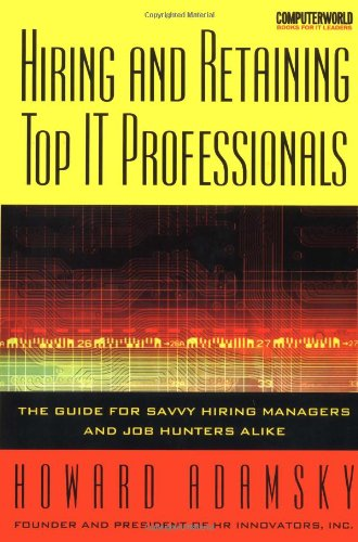 9780072190984: Hiring and Retaining Top IT Professionals: The Guide for Savvy Hiring Managers and Job Hunters Alike