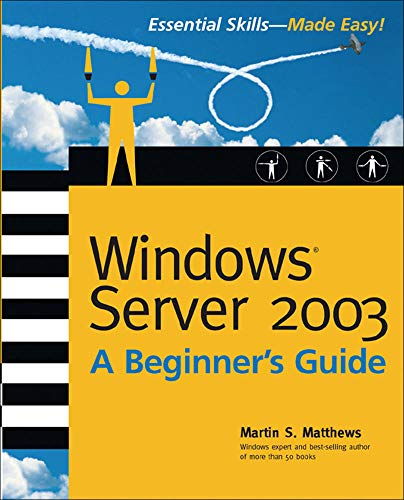 Windows Server 2003: A Beginner's Guide (Beginner's Guide) (0072193093) by Martin S Matthews