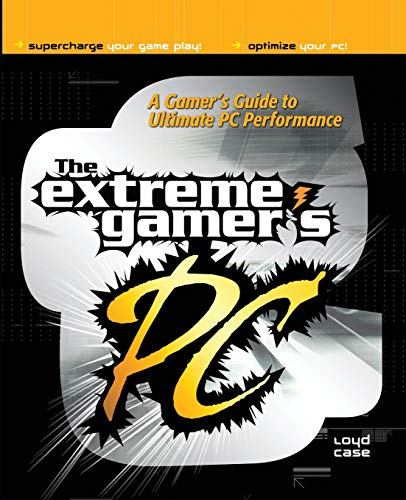 9780072226379: The Extreme Gamer's PC: A Gamer's Guide To Ultimate PC Performance