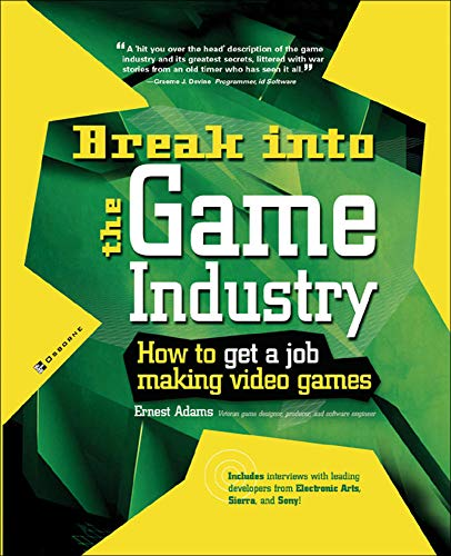 9780072226607: Break Into The Game Industry: How to Get A Job Making Video Games