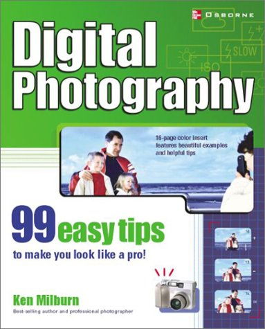 9780072227932: Digital Photography: 99 Easy Tips to make you look like a Pro!
