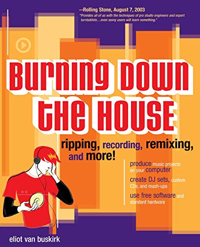 9780072228793: Burning Down the House: Ripping, Recording, Remixing, and More!