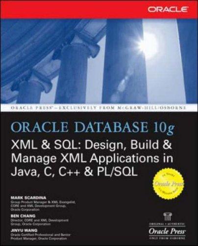 9780072229523: Oracle Database 10g XML & SQL: Design, Build, & Manage XML Applications in Java, C, C++, & PL/SQL: Design, Build and Manage XML Applications in Java, C, C++ and PL/SQL (Oracle Press)