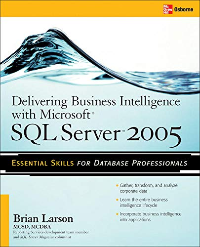 9780072260908: Delivering Business Intelligence with Microsoft SQL Server 2005: Utilize Microsoft's Data Warehousing, Mining & Reporting Tools to Provide Critical ... Tools to Provide Critical Intelligence