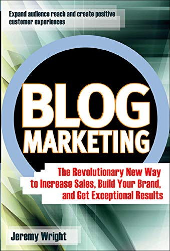 9780072262513: Blog Marketing: The Revolutionary New Way to Increase Sales, Build Your Brand, and Get Exceptional Results