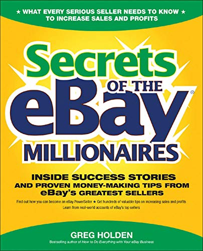 9780072262520 Secrets Of The Ebay Millionaires Inside Success Stories And Proven Money Making Tips From Ebay S Greatest Sellers Abebooks Holden Greg 0072262524