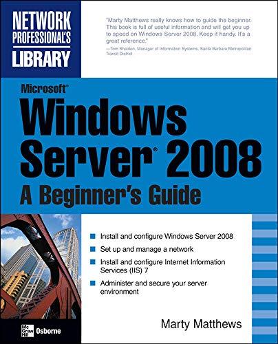 Microsoft Windows Server 2008: A Beginner's Guide: Marty Matthews