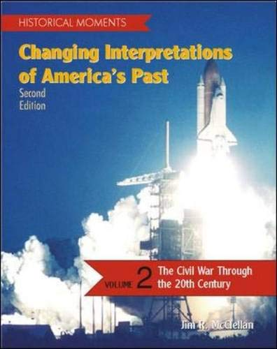 9780072283839: Historical Moments: Changing Interpretations of America's Past, Volume 2