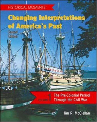 9780072285062: Historical Moments: Changing Interpretations of America's Past, Volume 1: v. 1 (Textbook)
