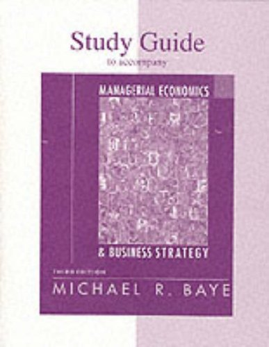 Study Guide for use with Managerial Economics: Michael R. Baye