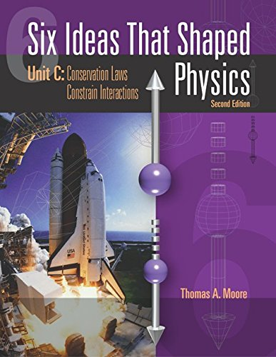Six Ideas That Shaped Physics: Unit C: Conservation Laws Constrain Interactions (0072291524) by Thomas Moore