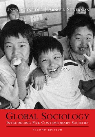 Global Sociology: Introducing Five Contemporary Societies: Schneider, Linda, Silverman,