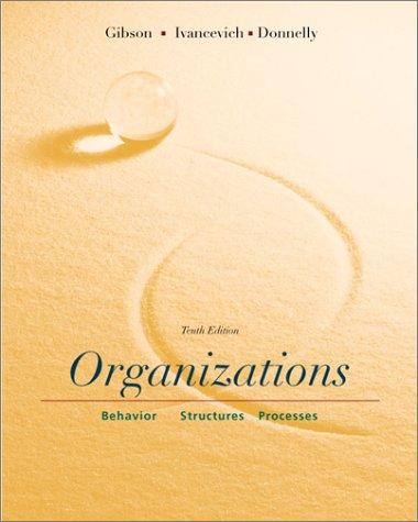 Organizations: Behavior, Structure, Processes: James L. Gibson;