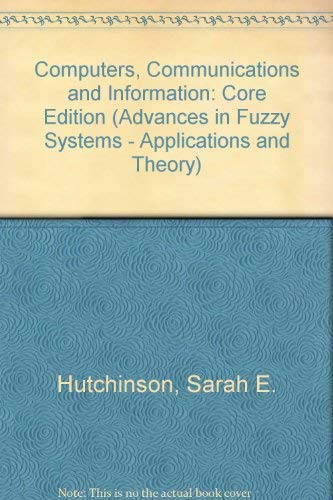 9780072297485: Computers, Communications and Information: Core Edition (Advances in Fuzzy Systems - Applications and Theory)
