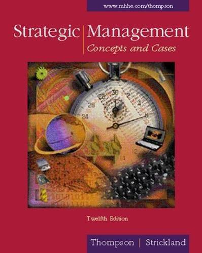 Strategic Management: Concepts and Cases (Strategic Management: Arthur A. Thompson,