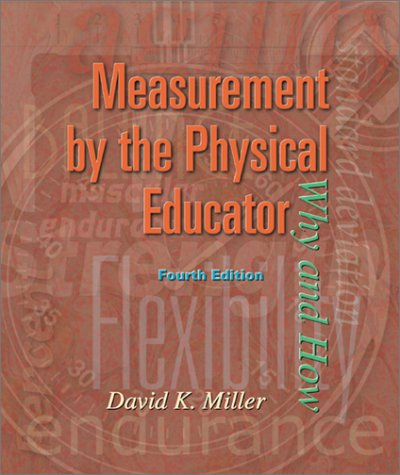 Measurement by the Physical Educator: Why and: David K. Miller