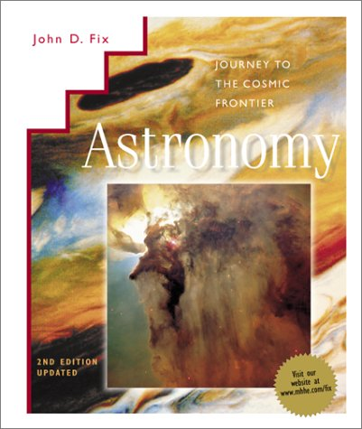 Astronomy : Journey to the Cosmic Frontier, 2nd. Ed. Updated;hc;2000: Fix, John D.