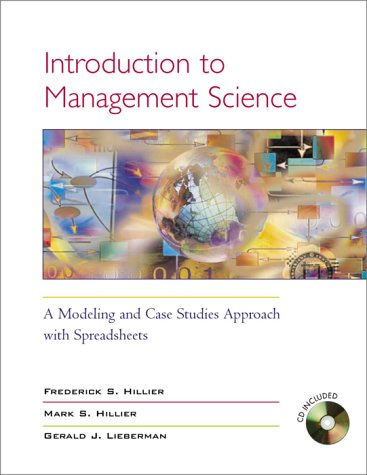Introduction to Management Science : A Model and Case Studies Approach: Frederick S. Hillier; Mark ...