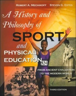 9780072354126: A History and Philosophy of Sport and Physical Education: From Ancient Civilizations to the Modern World
