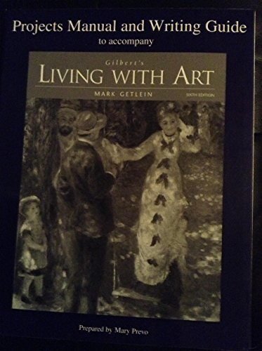 9780072388565: Gilbert's Living with Art, by Getlein, 6th Edition, Projects Manual and Wri