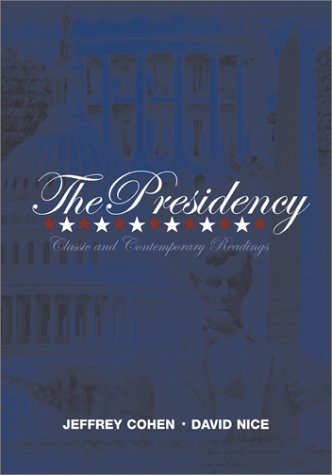 The Presidency: Classic & Contemporary Readings (0072390417) by Cohen, Jeffrey; Nice, David