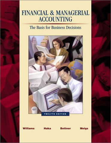 Financial and Managerial Accounting: A Basis for: Jan R. Williams