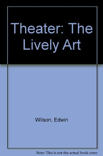 9780072399981: Theater: The Lively Art