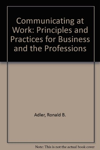 9780072400724: Communicating at Work: Principles and Practices for Business and the Professions