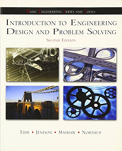 Introduction To Engineering Design and Problem Solving: Eide, Arvid, Jenison,