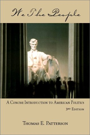 We the People: A Concise Introduction to American Politics: Patterson, Thomas E.