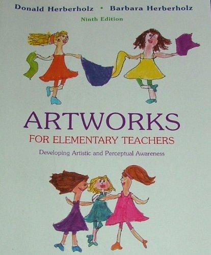 Artworks for Elementary Teachers: Developing Artistic and: Herberholz, Donald; Herberholz,