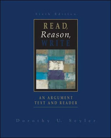 Read, Reason, Write: An Argument Text and: Seyler, Dorothy