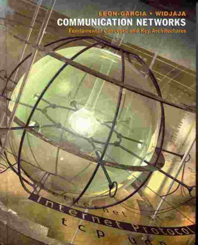 Communication Networks: Fundamental Concepts and Key Architectures: Alberto Leon-Garcia, Indra