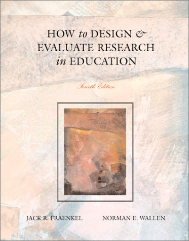How to Design and Evaluate Research in: Jack R. Fraenkel