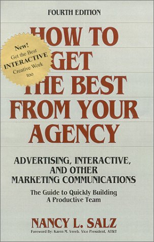 9780072427653: How To Get The Best From Your Agency : Advertising, Interactive And Other Marketing Communications