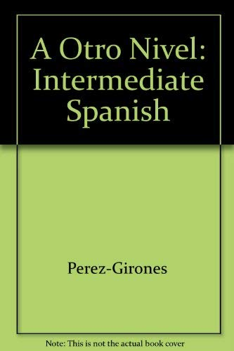 A Otro Nivel: Intermediate Spanish: Ana Maria Perez-Girones
